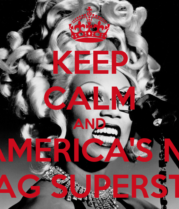 KEEP CALM AND BE AMERICA'S NEXT DRAG SUPERSTAR