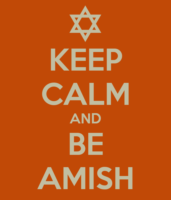 KEEP CALM AND BE AMISH