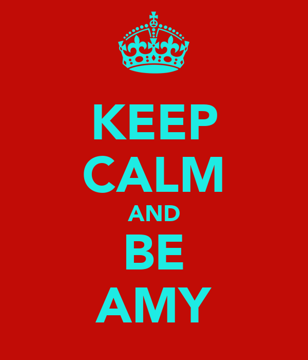 KEEP CALM AND BE AMY