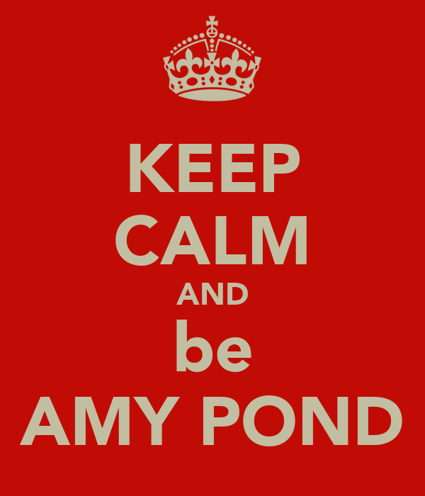 KEEP CALM AND be AMY POND