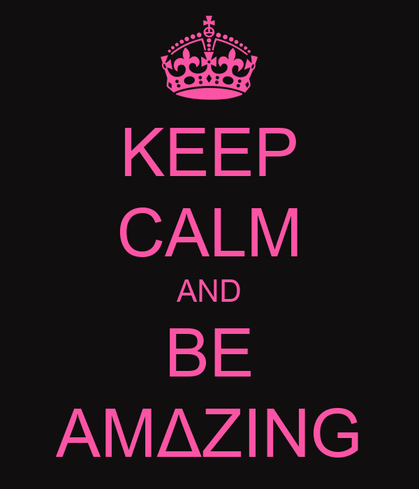 KEEP CALM AND BE AMΔZING
