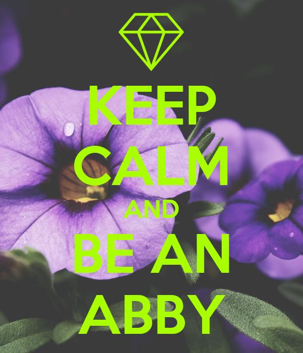 KEEP CALM AND BE AN ABBY