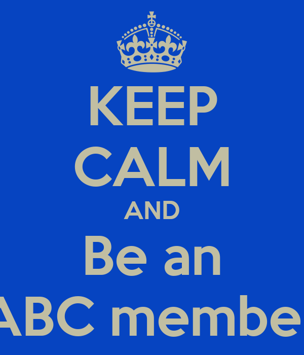KEEP CALM AND Be an ABC member