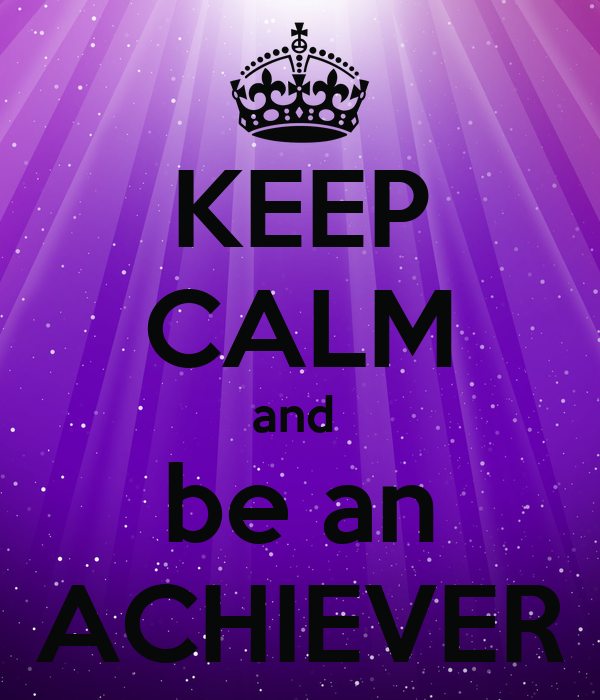 KEEP CALM and  be an ACHIEVER