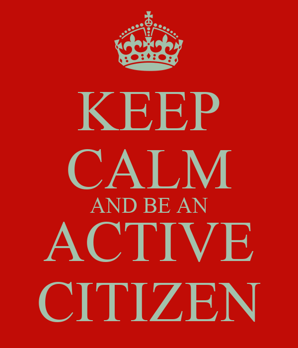 KEEP CALM AND BE AN ACTIVE CITIZEN