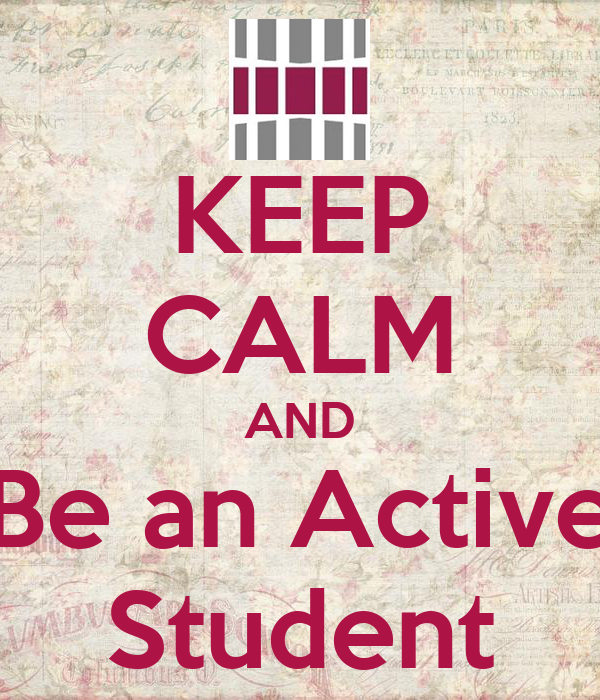 KEEP CALM AND Be an Active Student