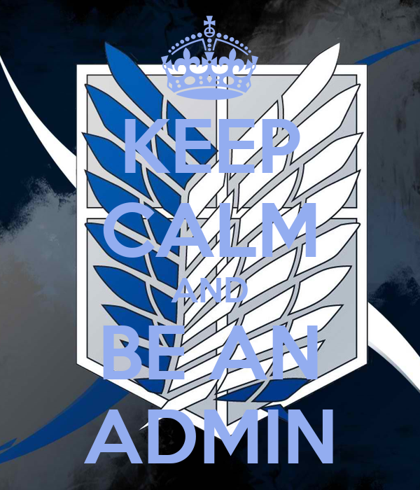 KEEP CALM AND BE AN ADMIN