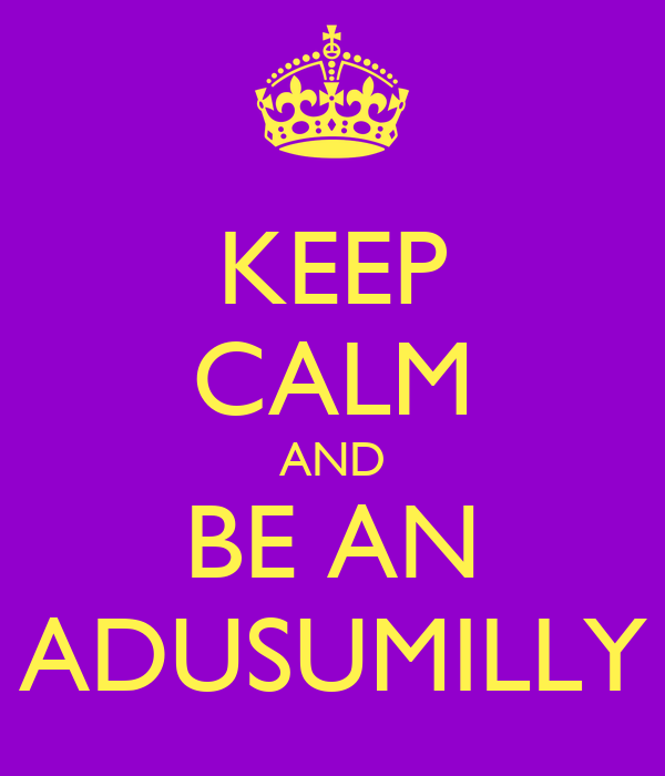 KEEP CALM AND BE AN ADUSUMILLY