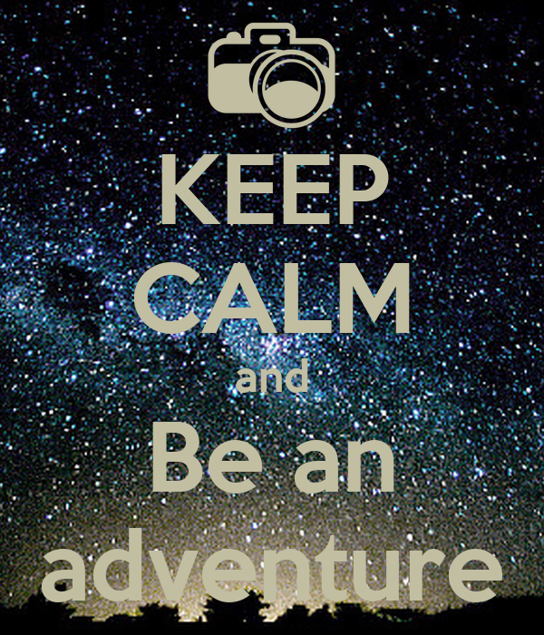 KEEP CALM and Be an adventure