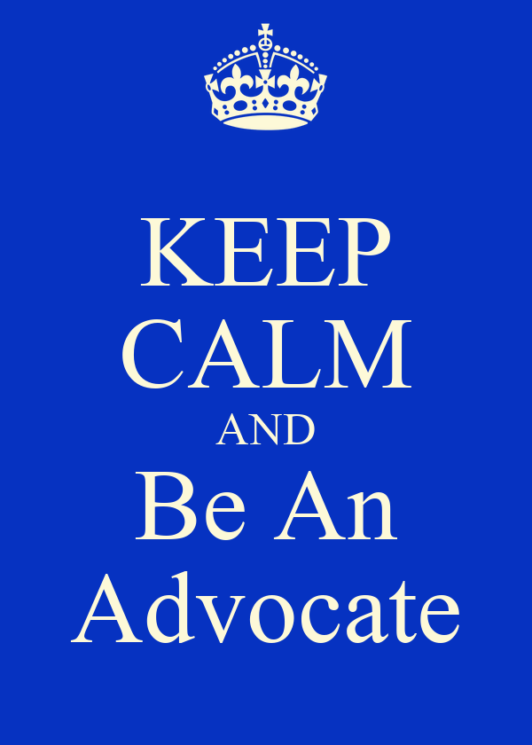 KEEP CALM AND Be An Advocate