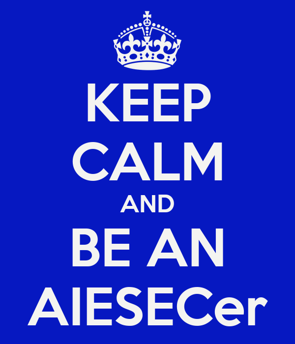 KEEP CALM AND BE AN AIESECer