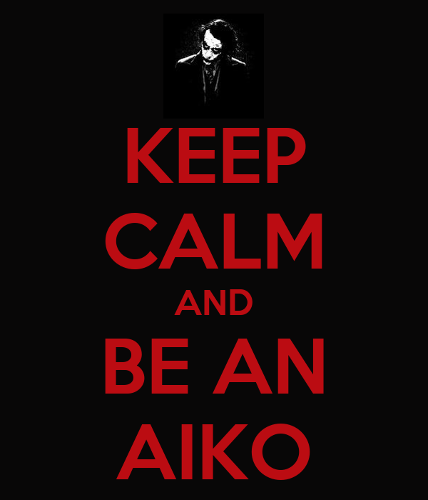 KEEP CALM AND BE AN AIKO