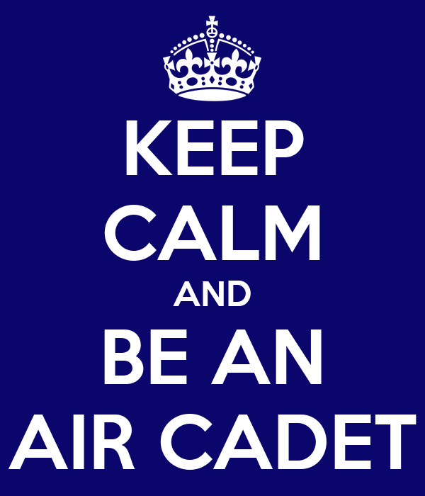 KEEP CALM AND BE AN AIR CADET