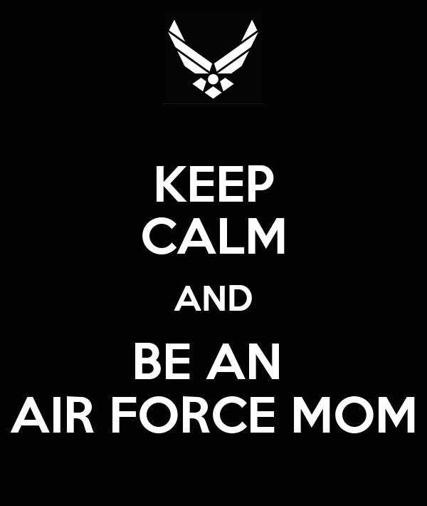 KEEP CALM AND BE AN  AIR FORCE MOM