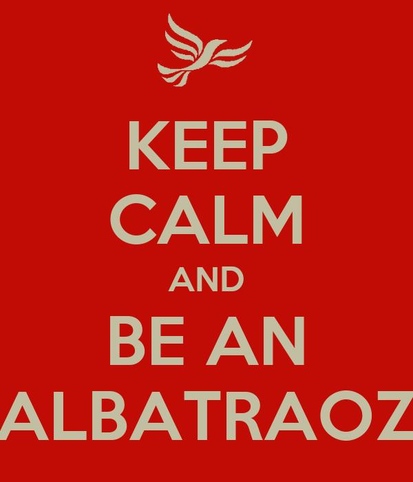 KEEP CALM AND BE AN ALBATRAOZ