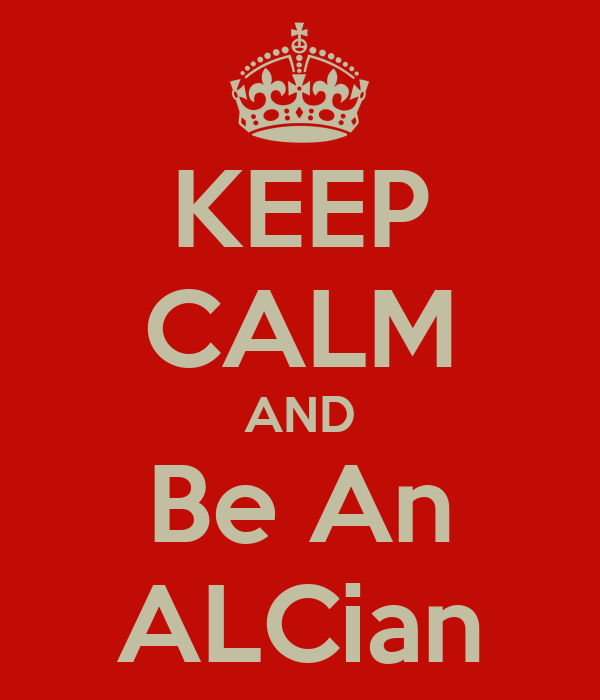 KEEP CALM AND Be An ALCian