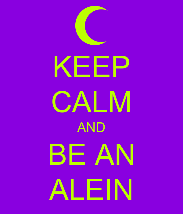 KEEP CALM AND BE AN ALEIN