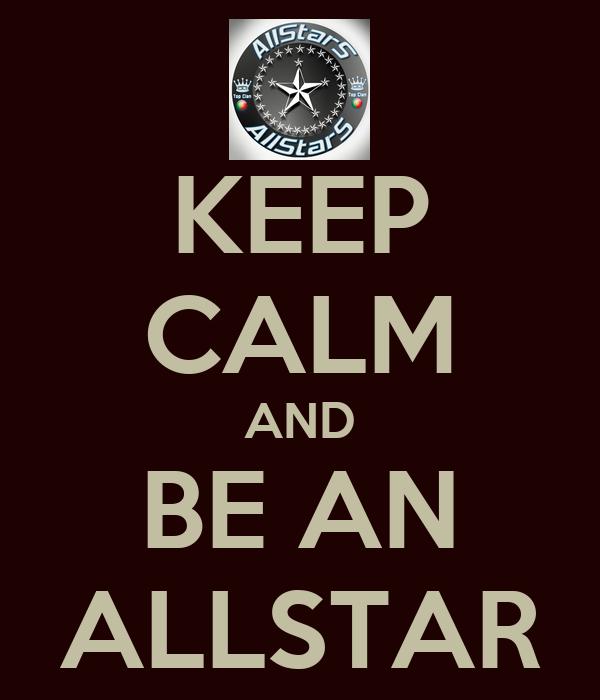 KEEP CALM AND BE AN ALLSTAR