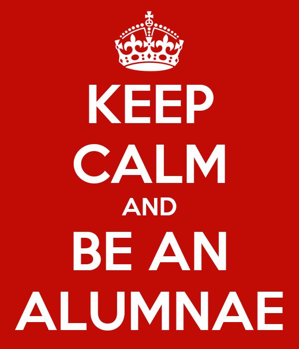 KEEP CALM AND BE AN ALUMNAE