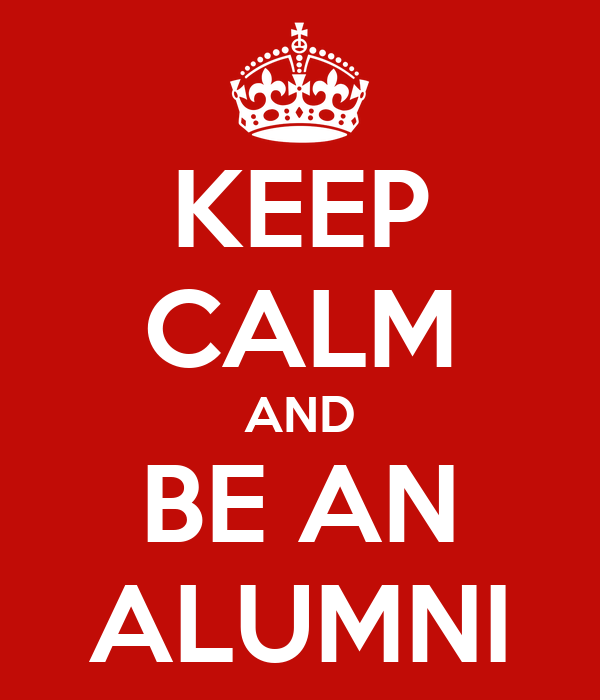 KEEP CALM AND BE AN ALUMNI