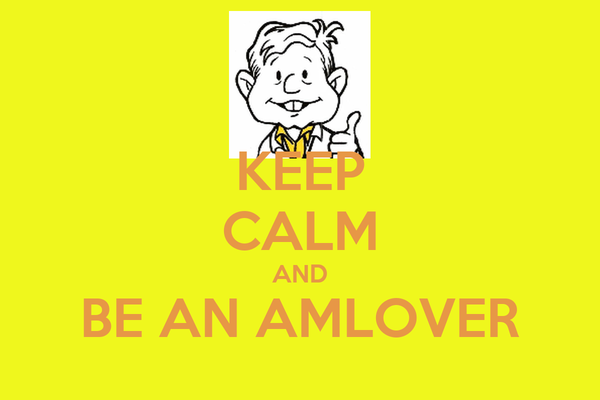 KEEP CALM AND BE AN AMLOVER