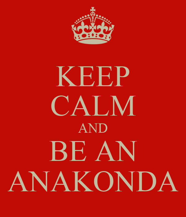 KEEP CALM AND BE AN ANAKONDA