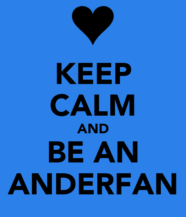 KEEP CALM AND BE AN ANDERFAN