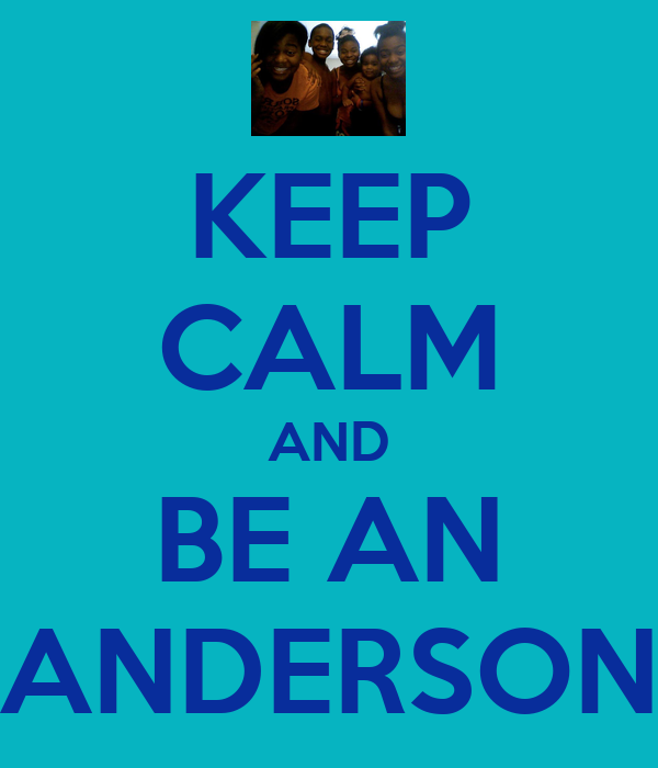 KEEP CALM AND BE AN ANDERSON