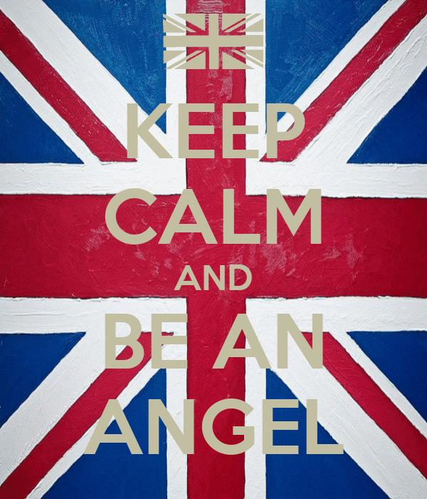 KEEP CALM AND BE AN ANGEL