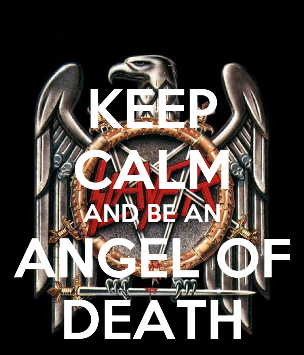 KEEP CALM AND BE AN ANGEL OF DEATH