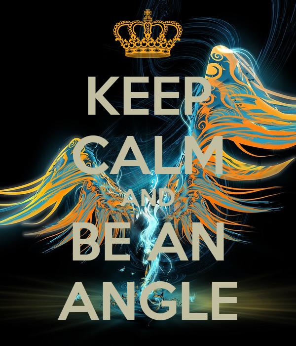 KEEP CALM AND BE AN ANGLE