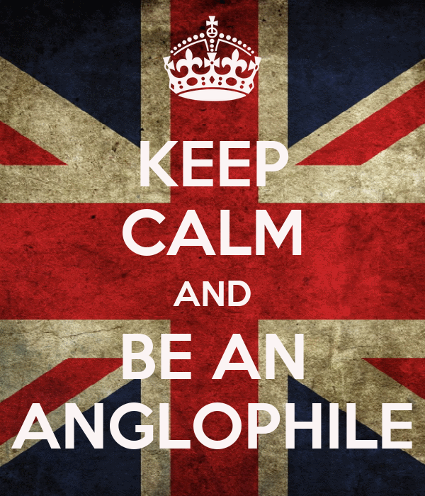 KEEP CALM AND BE AN ANGLOPHILE