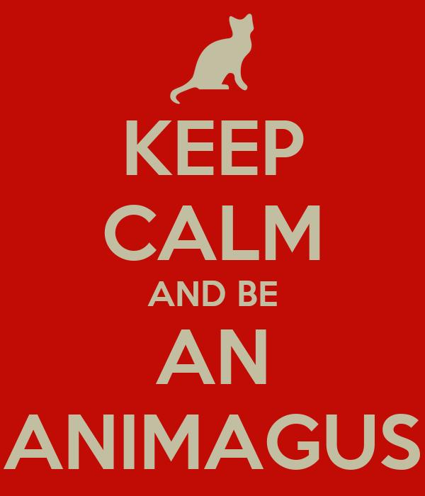 KEEP CALM AND BE AN ANIMAGUS
