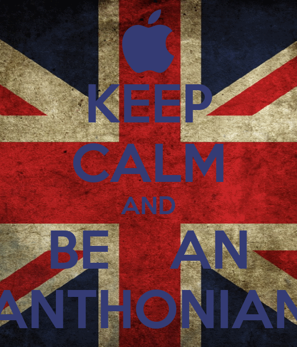 KEEP CALM AND BE    AN ANTHONIAN