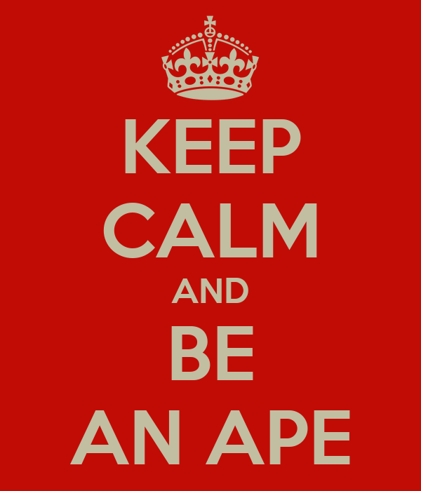 KEEP CALM AND BE AN APE