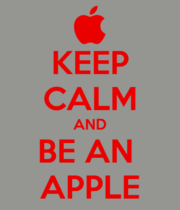 KEEP CALM AND BE AN  APPLE