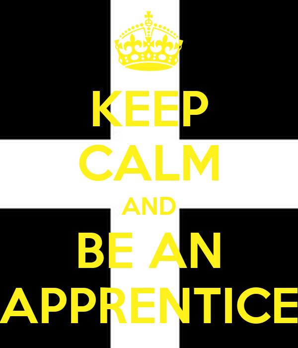 KEEP CALM AND BE AN APPRENTICE