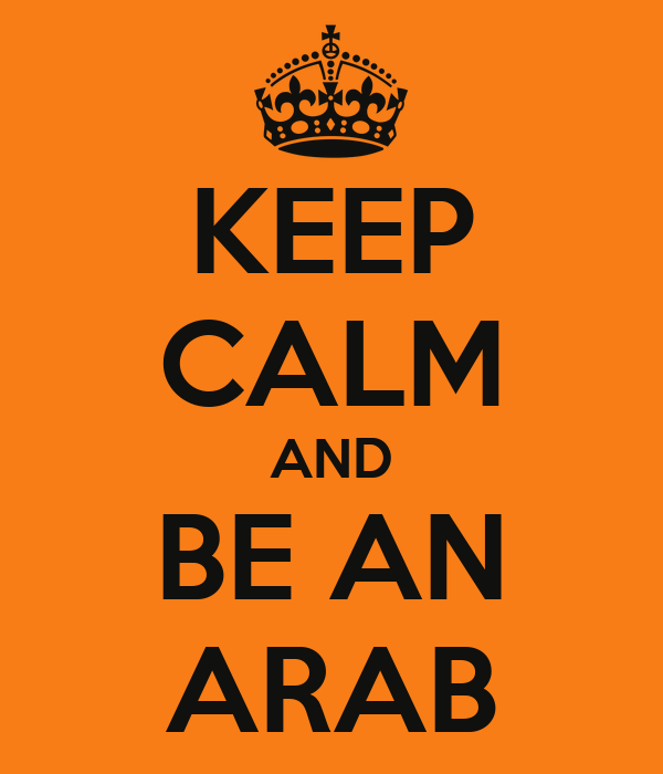 KEEP CALM AND BE AN ARAB
