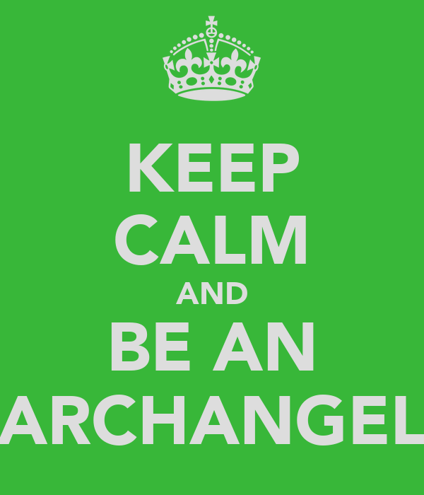 KEEP CALM AND BE AN ARCHANGEL