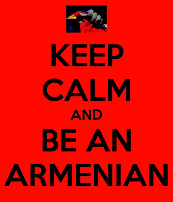 KEEP CALM AND BE AN ARMENIAN
