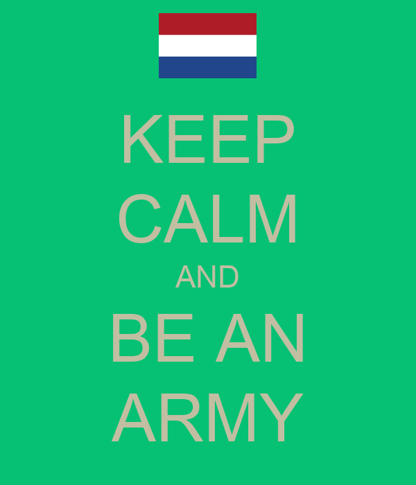 KEEP CALM AND BE AN ARMY