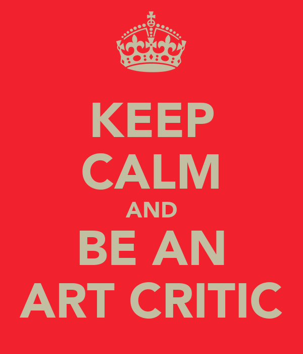 KEEP CALM AND BE AN ART CRITIC