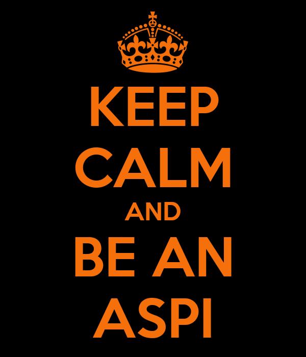 KEEP CALM AND BE AN ASPI
