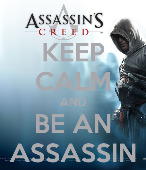 KEEP CALM AND BE AN ASSASSIN