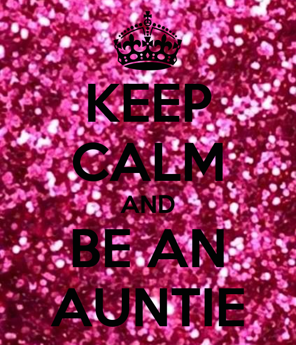 KEEP CALM AND BE AN AUNTIE