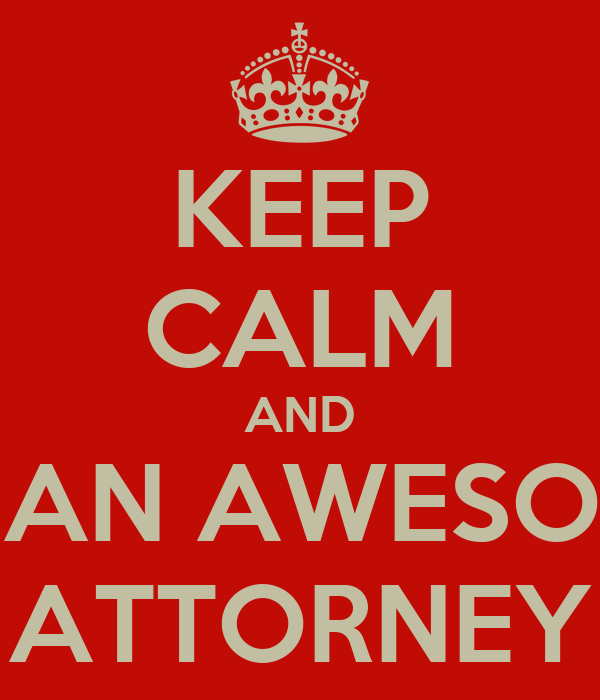 KEEP CALM AND BE AN AWESOME ATTORNEY