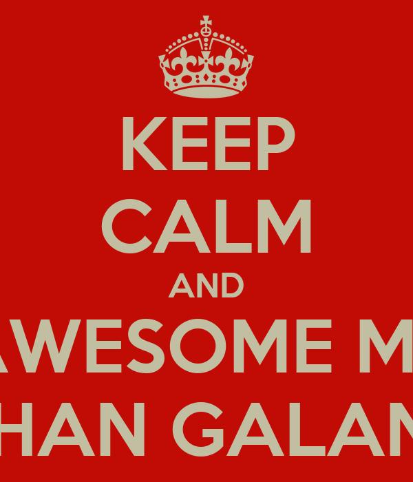 KEEP CALM AND BE AN AWESOME MAN LIKE ROHAN GALANDE
