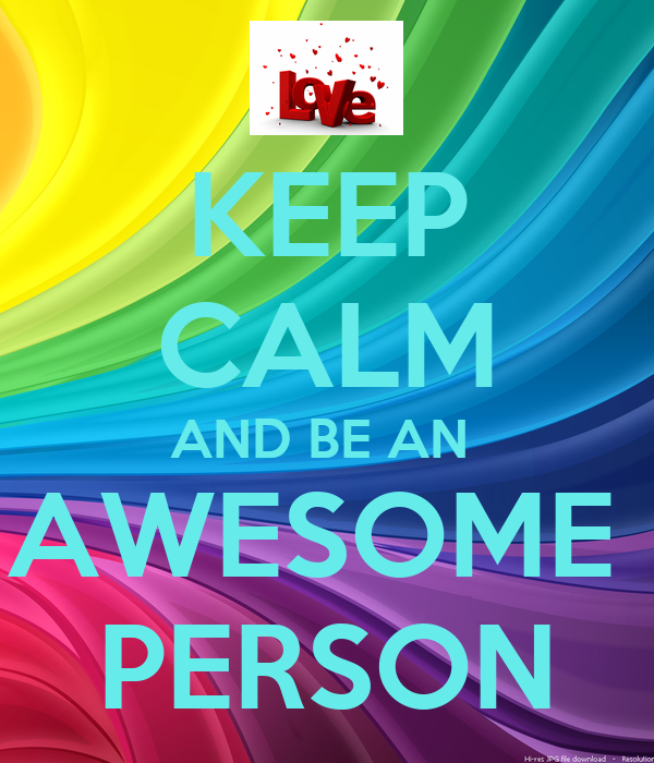 KEEP CALM AND BE AN  AWESOME  PERSON