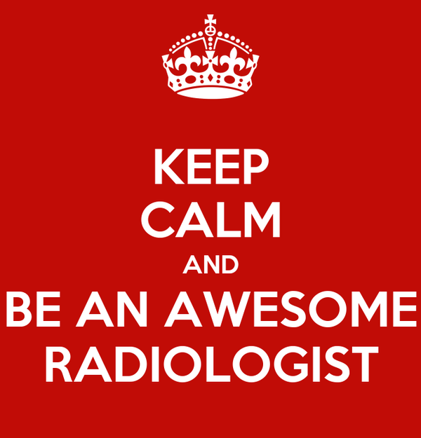 KEEP CALM AND BE AN AWESOME RADIOLOGIST