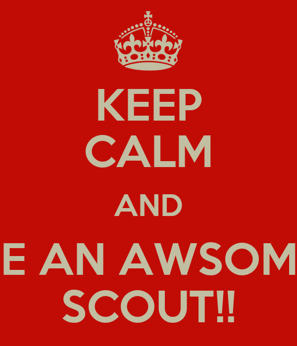 KEEP CALM AND BE AN AWSOME SCOUT!!